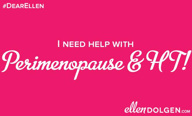 I need help with perimenopause & HT!!!!!!!!!!!!!!!!! – Ellen Dolgen